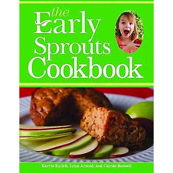 Den tidiga groddar kokboken av Karrie Kalich - Lynn Arnold - Carole Ru