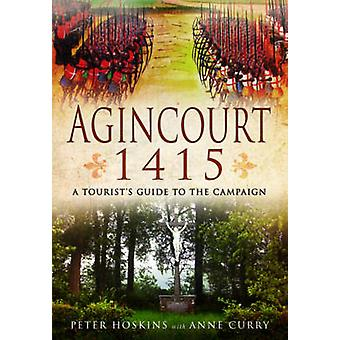 Agincourt 1415 - A Tourist's Guide to the Campaign by Peter Hoskins -