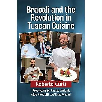 Bracali and the Revolution in Tuscan Cuisine by Roberto Curti - 97814