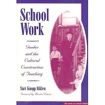 School Work: Gender and the Cultural Construction of Teaching