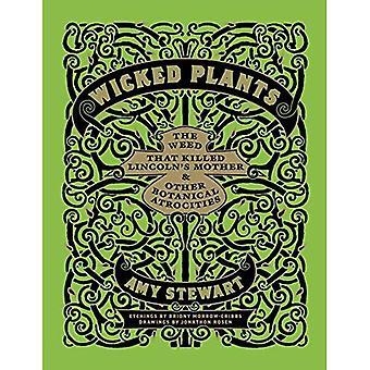 Wicked piante: L'erba che ha ucciso Lincoln di madre & altre atrocità botanica