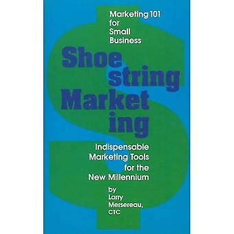 Shoestring Marketing : Marketing 101 for Small Business, Indispensable Marketing Tools...