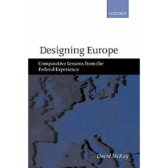 Designing Europe Comparative Lessons from the Federal Experience by McKay & David