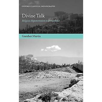 Divine Talk Religious Argumentation in Demosthenes by Martin & Gunther