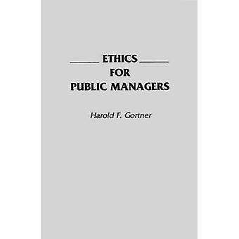 Ethiek voor openbare Managers door Gortner & Harold F.