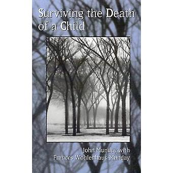 Surviving the Death of a Child by Munday & John