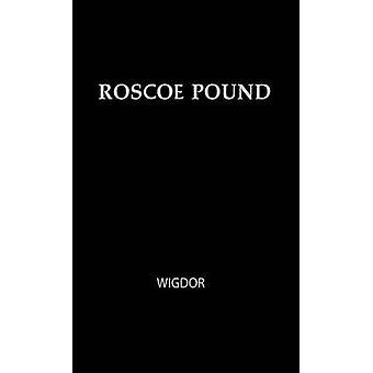 Roscoe Pound Philosopher of Law by Wigdor & David