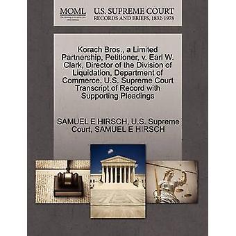 Korach Bros eine Kommanditgesellschaft Petenten v. Earl W. Clark Direktor der Abteilung des Handelsministeriums Liquidation. US-oberste Gericht Transcript of Record mit Unterstützung von Schriftsätzen von HIRSCH & SAMUEL E