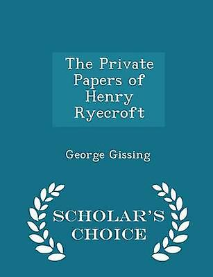 The Private Papers of Henry Ryecroft  Scholars Choice Edition by Gissing & George