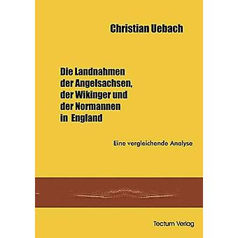 Die Landnahmen der Angelsachen der Wikinger und der Normannen in England by Uebach & Christian
