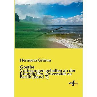 GoetheVorlesungen gehalten an der Kniglichen Universitt zu Berlin Band 2 by Grimm & Hermann