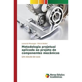 Metodologia projetual aplicada ao projeto de componentes mecnicos por Missiaggia Leonardo