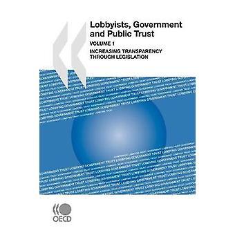 Lobbyister regeringarna och allmänheten förtroende volym 1 öka öppenheten genom lagstiftning av OECD Publishing
