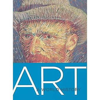 Art - A World History by Elke Linda Buchholz - Susanne Kaeppele - Karo
