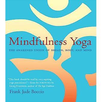 Mindfulness Yoga - The Awakened Union of Breath Body and Mind by Frank