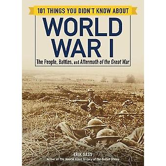 101 Things You Didn't Know about World War I - The People - Battles -