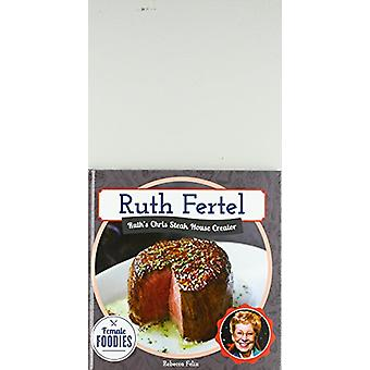 Ruth Fertel - Ruth's Chris Steak House Creator by Rebecca Felix - 9781