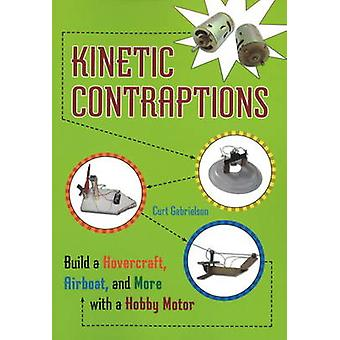 Kinetic Contraptions - Build a Hovercraft - Airboat - and More with a