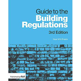 Guide to the Building Regulations (3rd Revised edition) by Huw Evans
