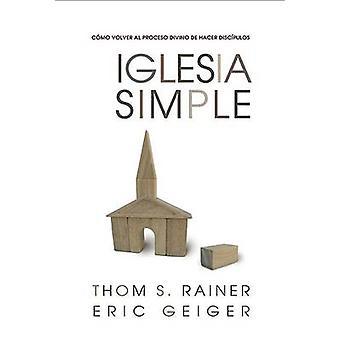 Iglesia Simple - Como Volver al Proceso Divino de Hacer Discipulos by