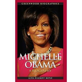 Michelle Obama - A Biography by Alma Halbert Bond - 9780313381041 Book