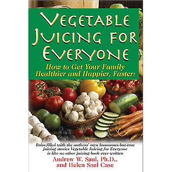 Juicing For Everyone - How to Get Your Family Healthier and Happier -