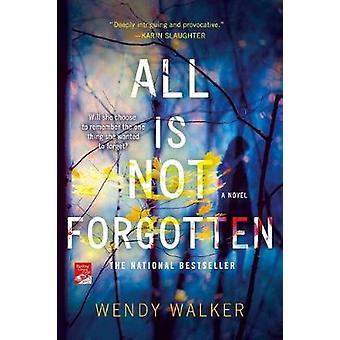 All Is Not Forgotten by Wendy Walker - 9781250097934 Book
