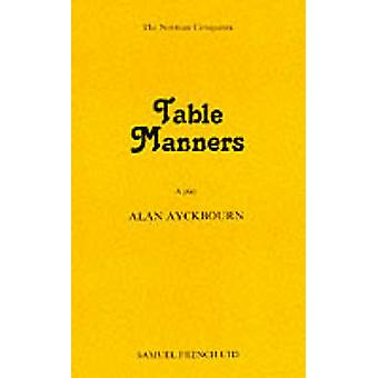 Table Manners by Ayckbourn & Alan