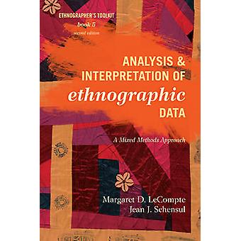 Analysis and Interpretation of Ethnographic Data A Mixed Methods Approach Second Edition by LeCompte