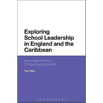 Exploring School Leadership in England and the Caribbean New Insights from a Comparative Approach by Miller & Paul