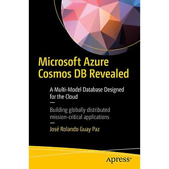 Microsoft Azure Cosmos DB Revealed  A MultiModel Database Designed for the Cloud by Guay Paz & Jos Rolando