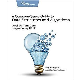CommonSense Guide to Data Structures and Algorithms A by Jay Wengrow