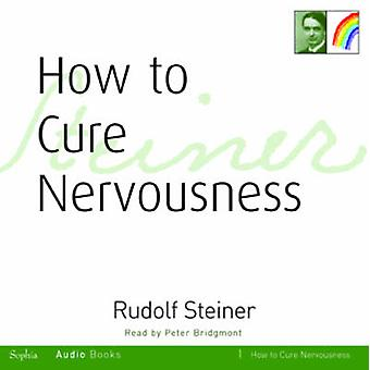 How to Cure Nervousness par Rudolf Steiner et Read par Peter Bridgmont
