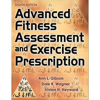 Advanced Fitness Assessment and Exercise Prescription by Ann L Gibson & Dale R Wagner & Vivian H Heyward