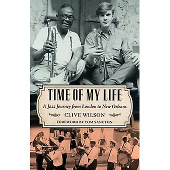 Time of My Life  A Jazz Journey from London to New Orleans by Clive Wilson & Foreword by Thomas A Sancton