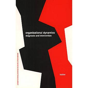 Organizational Dynamics Diagnosis and Intervention Prentice Hall Organizational Development Series by Kotter & John P.
