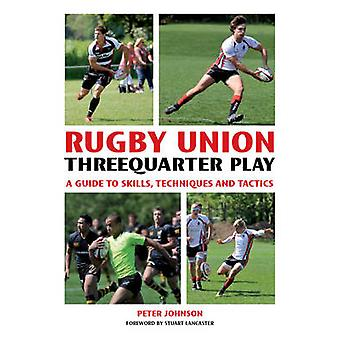 Rugby Union Threequarter Play  A Guide to Skills Techniques and Tactics by Peter Johnson