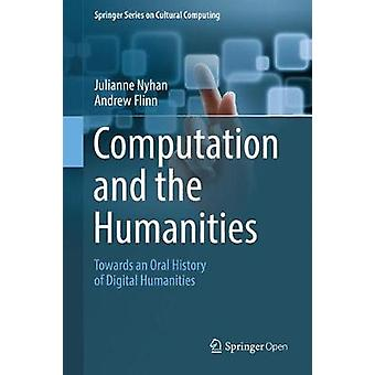 Computation and the Humanities  Towards an Oral History of Digital Humanities by Nyhan & Julianne