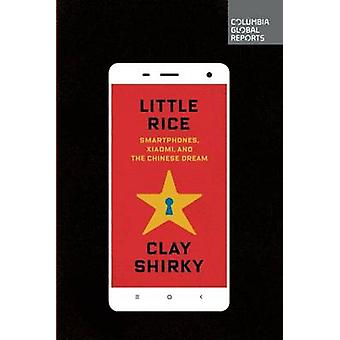 Little Rice - Smartphones - Xiaomi - and the Chinese Dream by Clay Shi