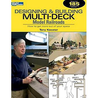 Designing  Building MultiDeck Model Railroads How to Get More Out of Your Space by Koester & Tony