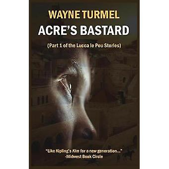 Acres Bastard Historical Fiction from the Crusades par Turmel et Wayne