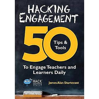 Hacking Engagement 50 Tips  Tools To Engage Teachers and Learners Daily by Sturtevant & James Alan