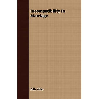 Incompatibility In Marriage by Adler & Felix