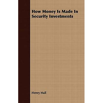 How Money Is Made In Security Investments by Hall & Henry