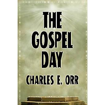 The Gospel Day or The Light Of Christianity by Orr & Charles E.
