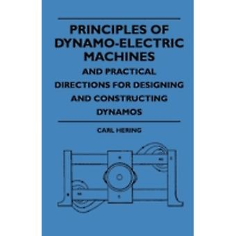 Principles Of DynamoElectric Machines And Practical Directions For Designing And Constructing Dynamos by Hering & Carl