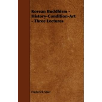 Korean Buddhism  HistoryConditionArt  Three Lectures by Starr & Frederick