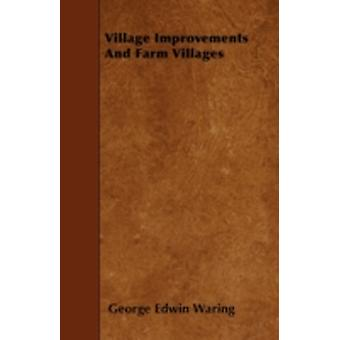 Village Improvements And Farm Villages by Waring & George Edwin