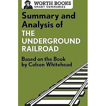 Summary and Analysis of The Underground Railroad Based on the Book by Colson Whitehead by Worth Books