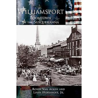 Williamsport Boomtown on the Susquehanna by Hunsinger & Jr. & Louis E.